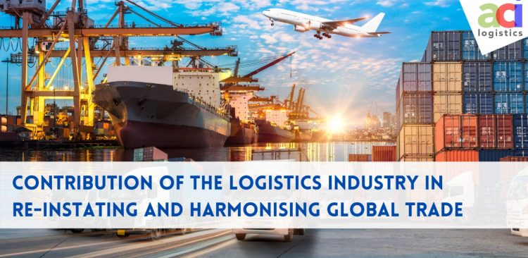 Contribution of logistics in re-instating and harmonizing the global trade